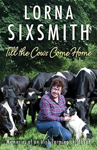 Till the Cows Come Home: Memories of an Irish farming childhood from Black and White Publishing