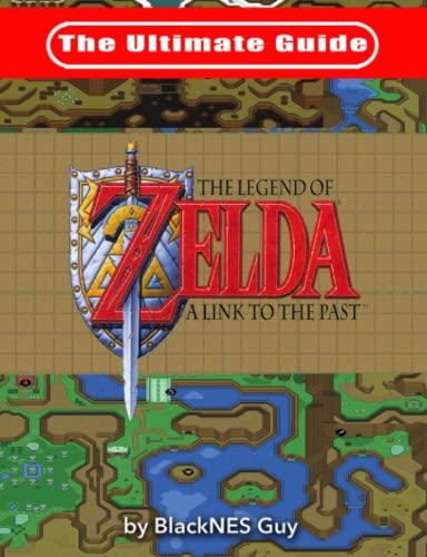 The Ultimate Guide to The Legend of Zelda A Link to the Past from BlackNES Guy Books