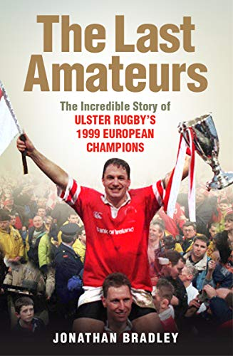 The Last Amateurs: The incredible story of Ulster's 1999 European champions from Blackstaff Press Ltd