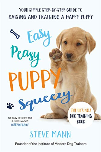 Easy Peasy Puppy Squeezy: Your simple step-by-step guide to raising and training a happy puppy or dog from Blink Publishing