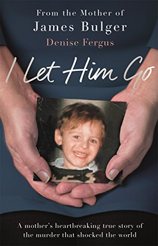 I Let Him Go: The heartbreaking book from the mother of James Bulger from Blink Publishing