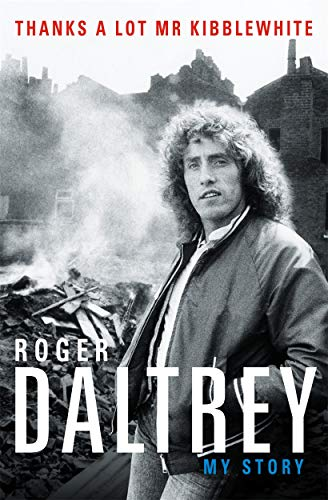Roger Daltrey: Thanks a lot Mr Kibblewhite: My Story from Roger Daltrey