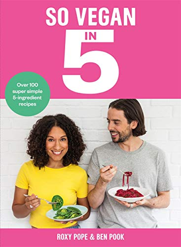 So Vegan in 5: Over 100 super simple and delicious 5-ingredient recipes. Recommended by Veganuary from Lagom
