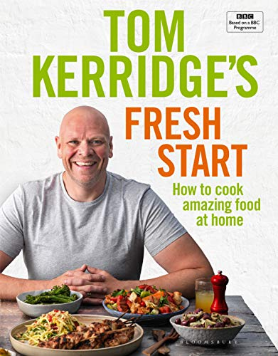 Tom Kerridge's Fresh Start: Kick start your new year with all the recipes from Tom's BBC TV series and more from tom kerridge