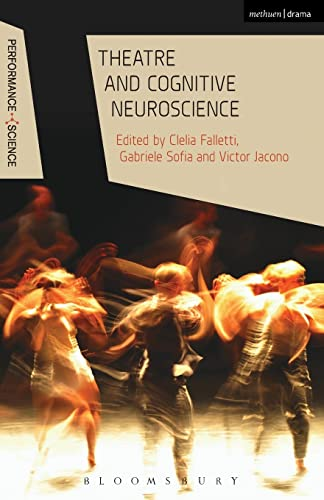 Theatre and Cognitive Neuroscience (Performance and Science: Interdisciplinary Dialogues) from Methuen Drama