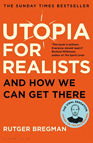 Utopia for Realists: And How We Can Get There from Bloomsbury Publishing PLC