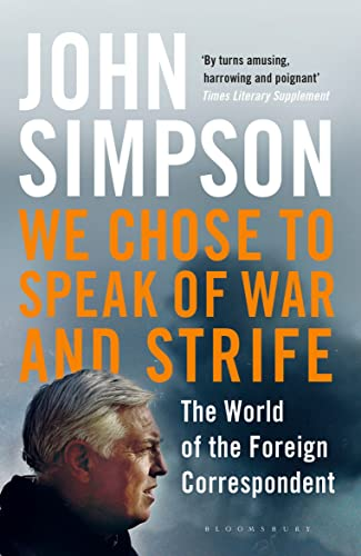 We Chose to Speak of War and Strife: The World of the Foreign Correspondent from Bloomsbury Publishing PLC