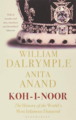 Koh-I-Noor: The History of the World's Most Infamous Diamond from Bloomsbury Publishing PLC