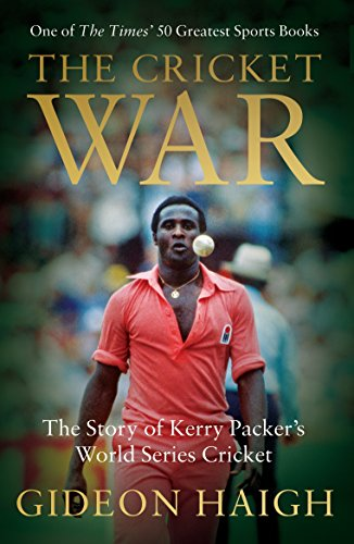The Cricket War: The Story of Kerry Packer's World Series Cricket from Wisden