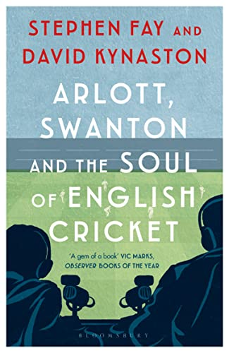 Arlott, Swanton and the Soul of English Cricket from Bloomsbury Publishing