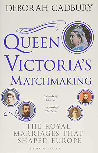 Queen Victoria's Matchmaking: The Royal Marriages that Shaped Europe from Bloomsbury Publishing