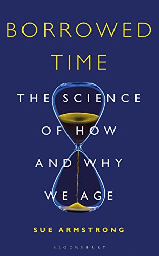 Borrowed Time: The Science of How and Why We Age (Bloomsbury Sigma) from Bloomsbury Sigma