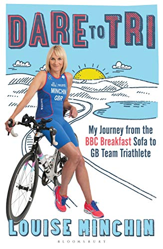 Dare to Tri: My Journey from the BBC Breakfast Sofa to GB Team Triathlete from Bloomsbury Sport