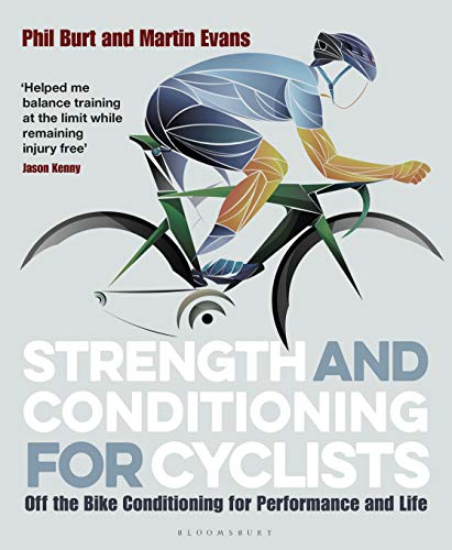 Strength and Conditioning for Cyclists: Off the Bike Conditioning for Performance and Life from Bloomsbury Sport