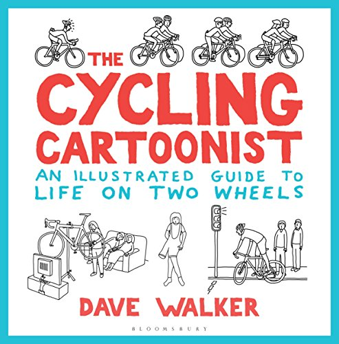 The Cycling Cartoonist: An Illustrated Guide to Life on Two Wheels from BLOOMSBURY SPORT