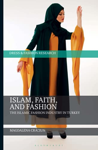 Islam, Faith, and Fashion: The Islamic Fashion Industry in Turkey (Dress and Fashion Research) from Bloomsbury Visual Arts