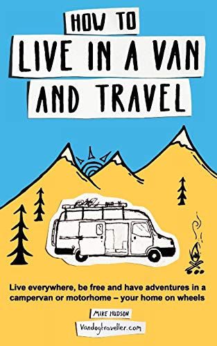 How to live in a van and travel: Live everywhere, be free and have adventures on a campervan or motorhome – your home on wheels from Bluedog Books