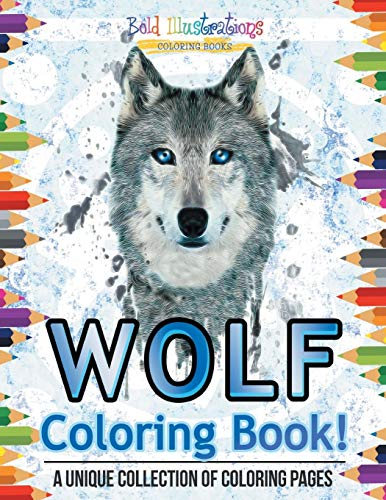 Wolf Coloring Book! A Unique Collection Of Coloring Pages from Bold Illustrations