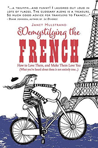 Demystifying the French: How to Love Them, And Make Them Love You from Bookbaby
