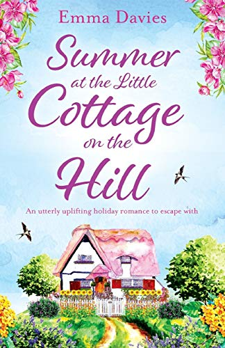 Summer at the Little Cottage on the Hill: An utterly uplifting holiday romance to escape with: Volume 2 (The Little Cottage Series) from Bookouture