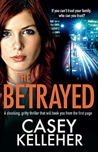 The Betrayed: A shocking, gritty thriller that will hook you from the first page from Bookouture
