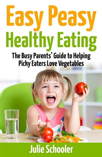 Easy Peasy Healthy Eating: The Busy Parents' Guide to Helping Picky Eaters Love Vegetables from BoomerMax Ltd