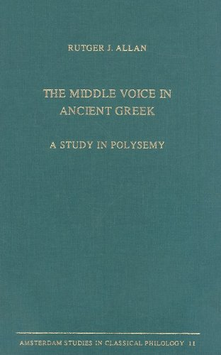 The Middle Voice in Ancient Greek: A Study of Polysemy (Amsterdam Studies in Classical Philology) from Brill