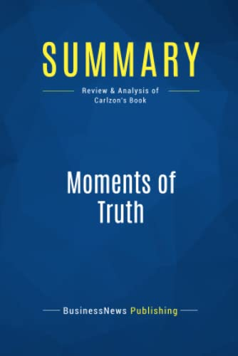 Summary: Moments of Truth: Review and Analysis of Carlzon's Book from Business Book Summaries