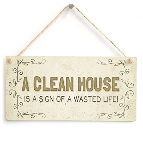 A Clean House is A Sign of A Wasted Life! - Beautiful Home Accessory Funny Home Decor Gift Sign from Button Hill Cottage