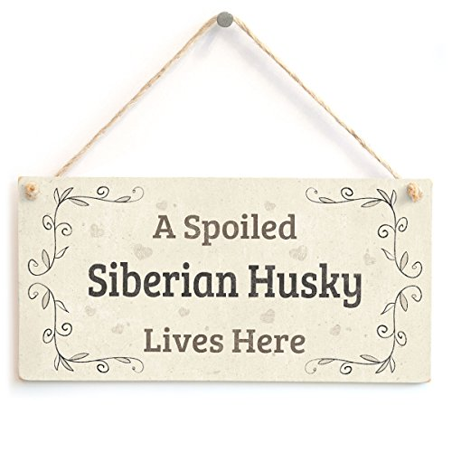 A Spoiled Siberian Husky Lives Here - Lovely Home Accessory Gift Sign for Husky Dog Owners from Button Hill Cottage