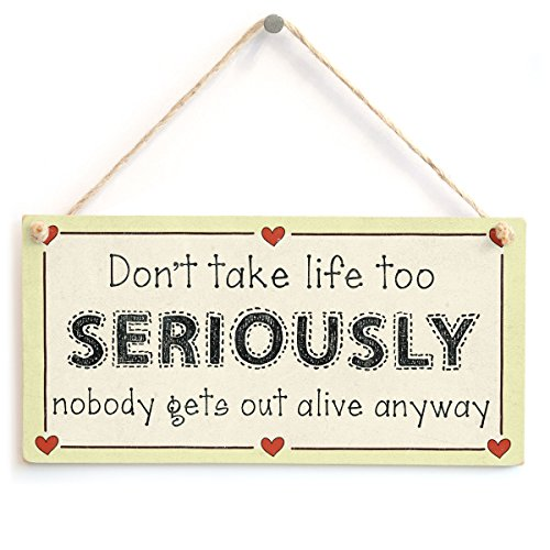 Don't take Life Too Seriously Nobody gets Out Alive Anyway - Quirky Motivational Life Gift Sign from Button Hill Cottage