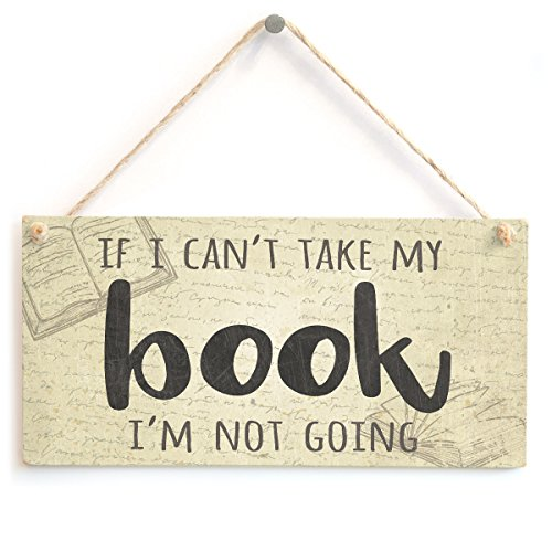 If I Can't take My Book I'm not Going - Funny Vintage Design Book Lover Gift Sign/Plaque from Button Hill Cottage