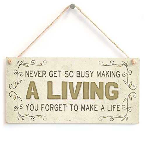 Never get so Busy Making a Living You Forget to Make a Life - Beautiful Life Saying Home Accessory Gift Sign from Button Hill Cottage
