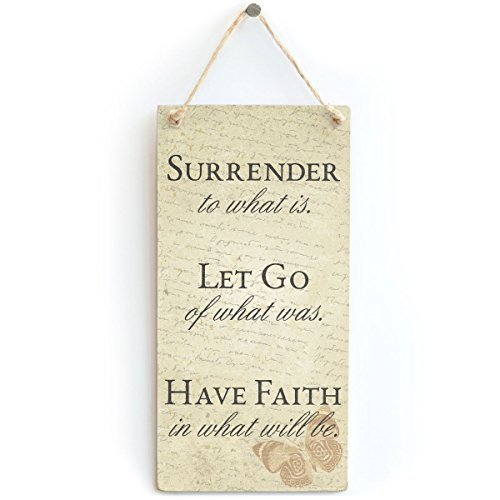 Surrender to What is. Let Go of What was. Have Faith in What Will be. - Beautiful Motivational Home Accessory Gift Sign from Button Hill Cottage