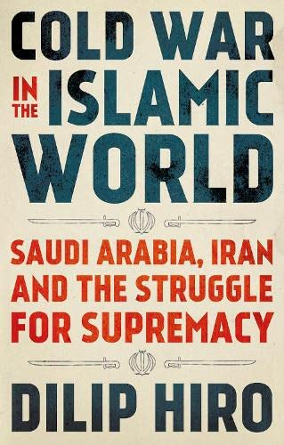 Cold War in the Islamic World: Saudi Arabia, Iran and the Struggle for Supremacy from C Hurst & Co Publishers Ltd