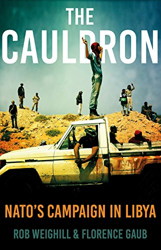The Cauldron: NATO's Campaign in Libya from C Hurst & Co Publishers Ltd