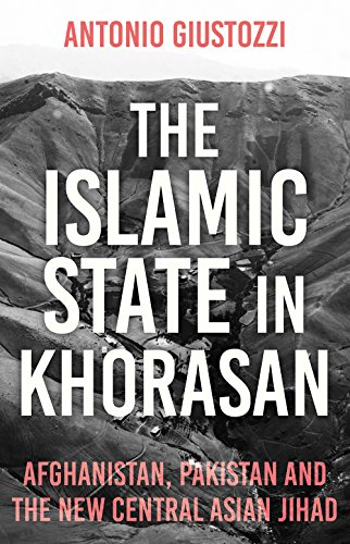 The Islamic State in Khorasan: Afghanistan, Pakistan and the New Central Asian Jihad from C Hurst & Co Publishers Ltd