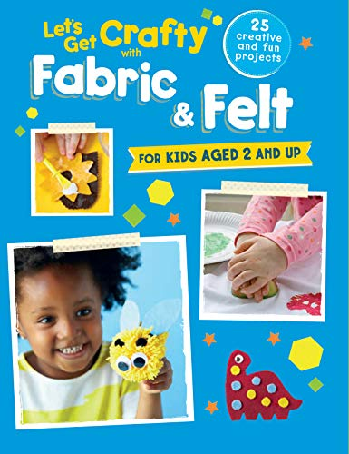 Let's Get Crafty with Fabric & Felt: 25 creative and fun projects for kids aged 2 and up from Ryland Peters & Small