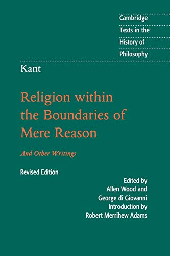 Kant: Religion within the Boundaries of Mere Reason: And Other Writings (Cambridge Texts in the History of Philosophy) from Cambridge University Press