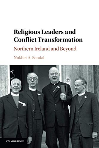 Religious Leaders and Conflict Transformation: Northern Ireland and Beyond from Cambridge University Press