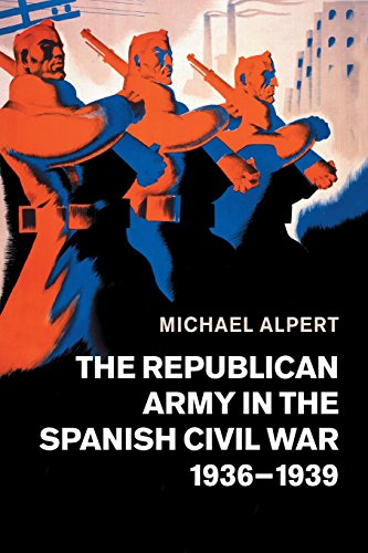 The Republican Army in the Spanish Civil War, 1936–1939 from Cambridge University Press