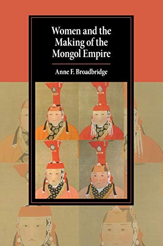 Women and the Making of the Mongol Empire (Cambridge Studies in Islamic Civilization) from Cambridge University Press