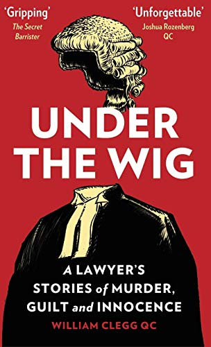 Under the Wig: A Lawyer's Stories of Murder, Guilt and Innocence from Canbury Press
