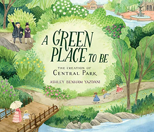 A Green Place to Be: The Creation of Central Park from Candlewick Press (MA)