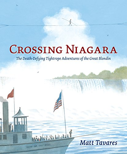 Crossing Niagara: The Death-Defying Tightrope Adventures of the Great Blondin from Candlewick Press (MA)