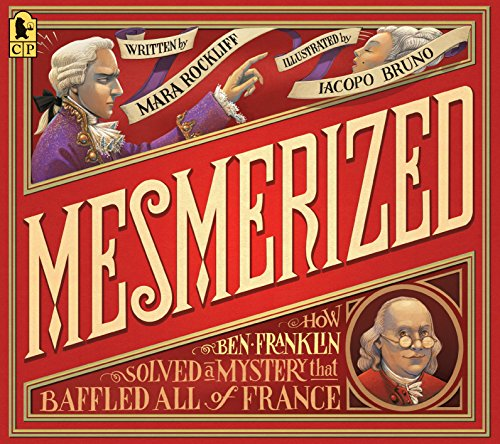Mesmerized: How Ben Franklin Solved a Mystery That Baffled All of France from Candlewick Press (MA)