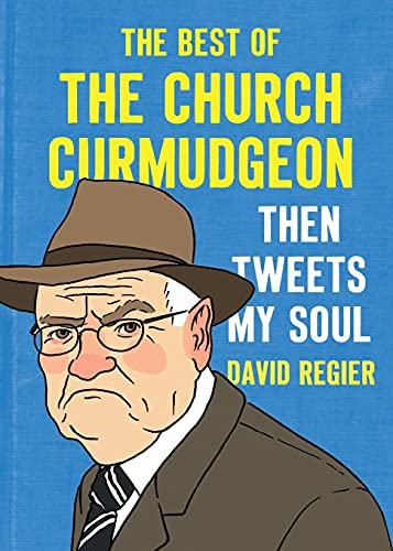 Then Tweets My Soul: The Best of the Church Curmudgeon from Canon Press