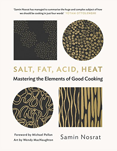 Salt, Fat, Acid, Heat: Mastering the Elements of Good Cooking: The Four Elements of Good Cooking from Canongate Books