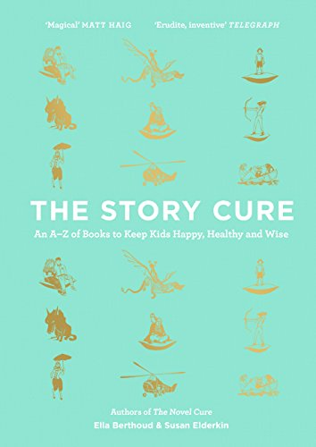 The Story Cure: An A-Z of Books to Keep Kids Happy, Healthy and Wise from Canongate Books