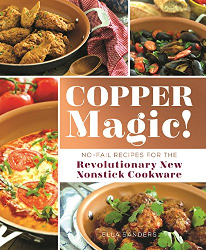 Copper Magic!: No-Fail Recipes for the Revolutionary New Nonstick Cookware from Castle Point Books